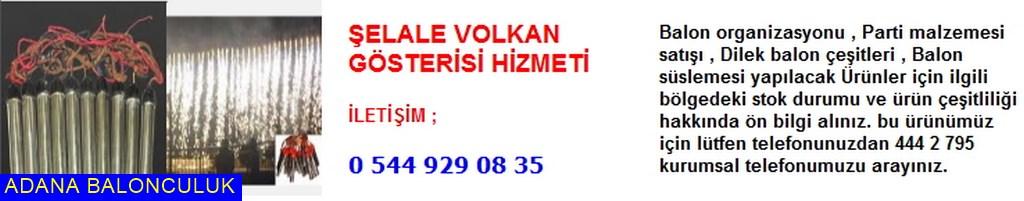 Adana Şelale volkan gösteri hizmeti iletişim ; 444 0 209 ve 444 2 795