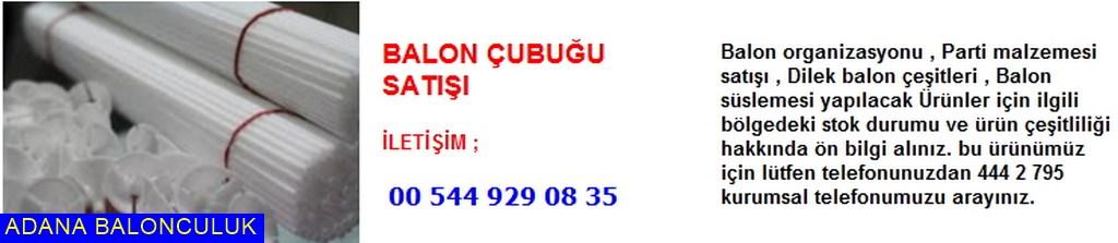 Adana Balon çubuğu satışı iletişim ; 444 0 209 ve 444 2 795