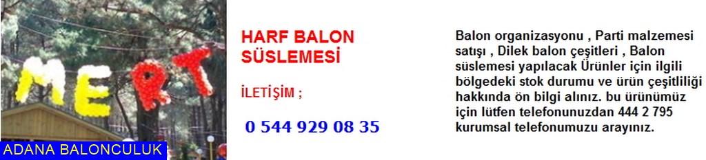 Adana Harf balon süslemesi iletişim ; 444 0 209 ve 444 2 795