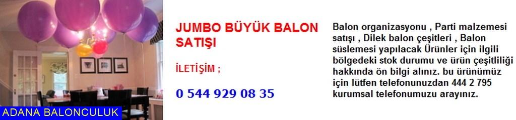 Adana Jumbo büyük balon satışı iletişim ; 444 0 209 ve 444 2 795