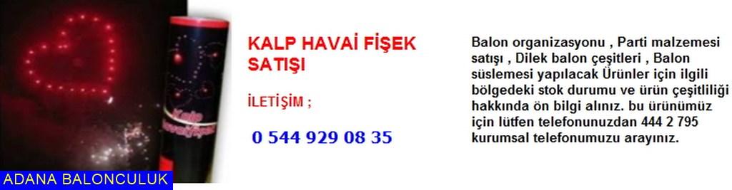 Adana Kalp havai fişek satışı iletişim ; 444 0 209 ve 444 2 795