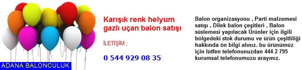 Adana Karışık renk helyum gazlı uçan balon satışı iletişim ; 444 0 209 ve 444 2 795