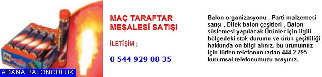 Adana Maç taraftar meşalesi satışı iletişim ; 444 0 209 ve 444 2 795